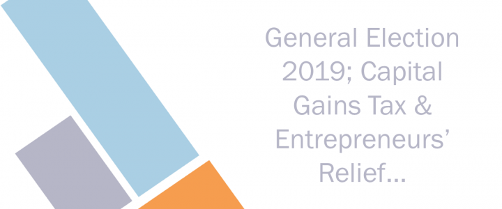 General Election 2019: Capital Gains Tax and Entrepreneurs' Relief