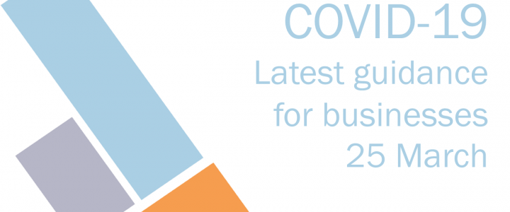COVID-19; Latest guidance for businesses – 25 March