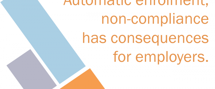 Automatic enrolment duties; Failure to comply has consequences