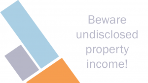 Beware undisclosed property income!